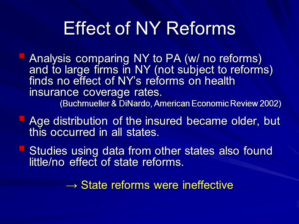 Effect of NY Reforms  Analysis comparing NY to PA (w/ no reforms) and to large firms in NY (not subject to reforms) finds no effect of NY's reforms on health insurance coverage rates.