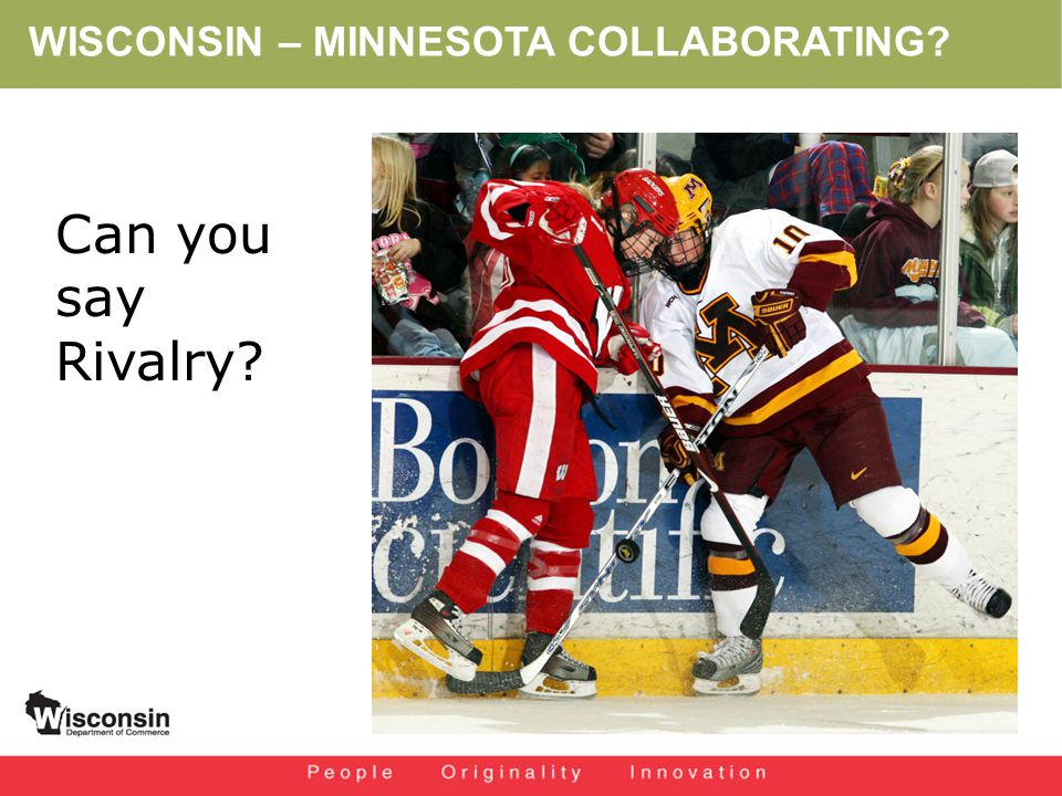 WISCONSIN – MINNESOTA COLLABORATING Can you say Rivalry