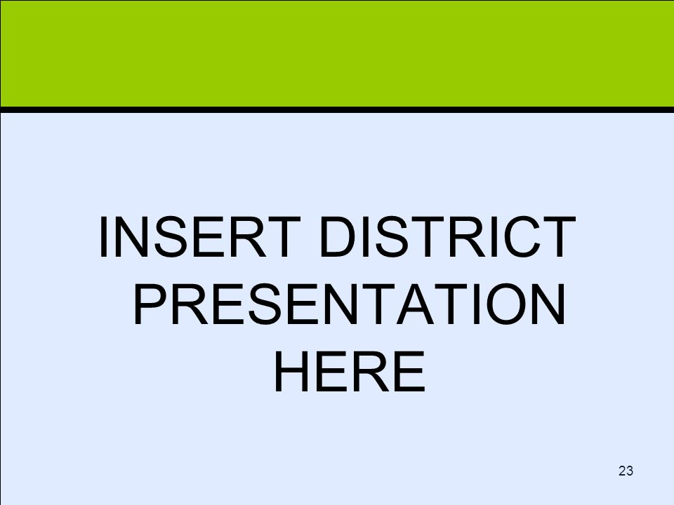 Click to edit Master title style 23 INSERT DISTRICT PRESENTATION HERE
