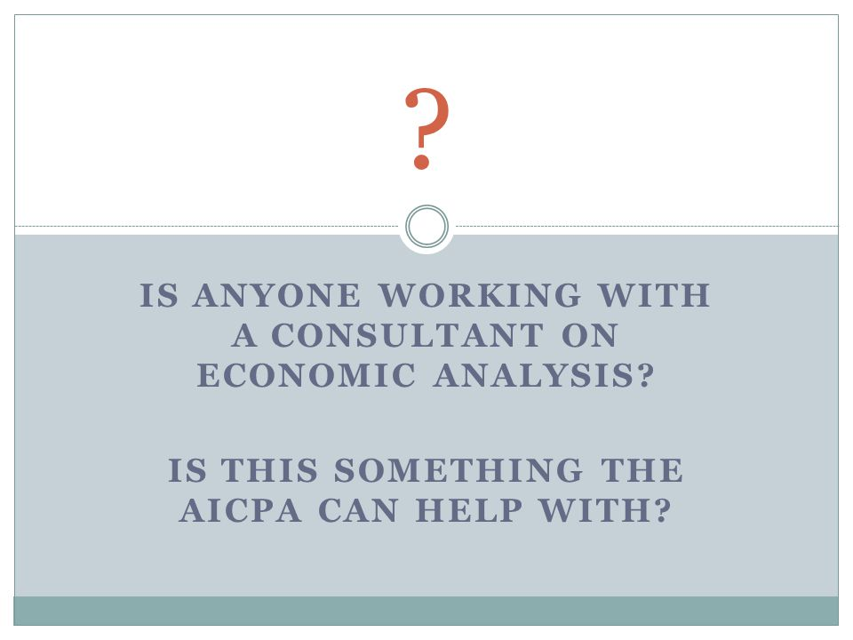 IS ANYONE WORKING WITH A CONSULTANT ON ECONOMIC ANALYSIS.