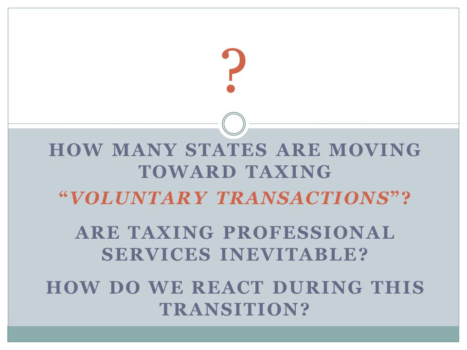 HOW MANY STATES ARE MOVING TOWARD TAXING VOLUNTARY TRANSACTIONS .