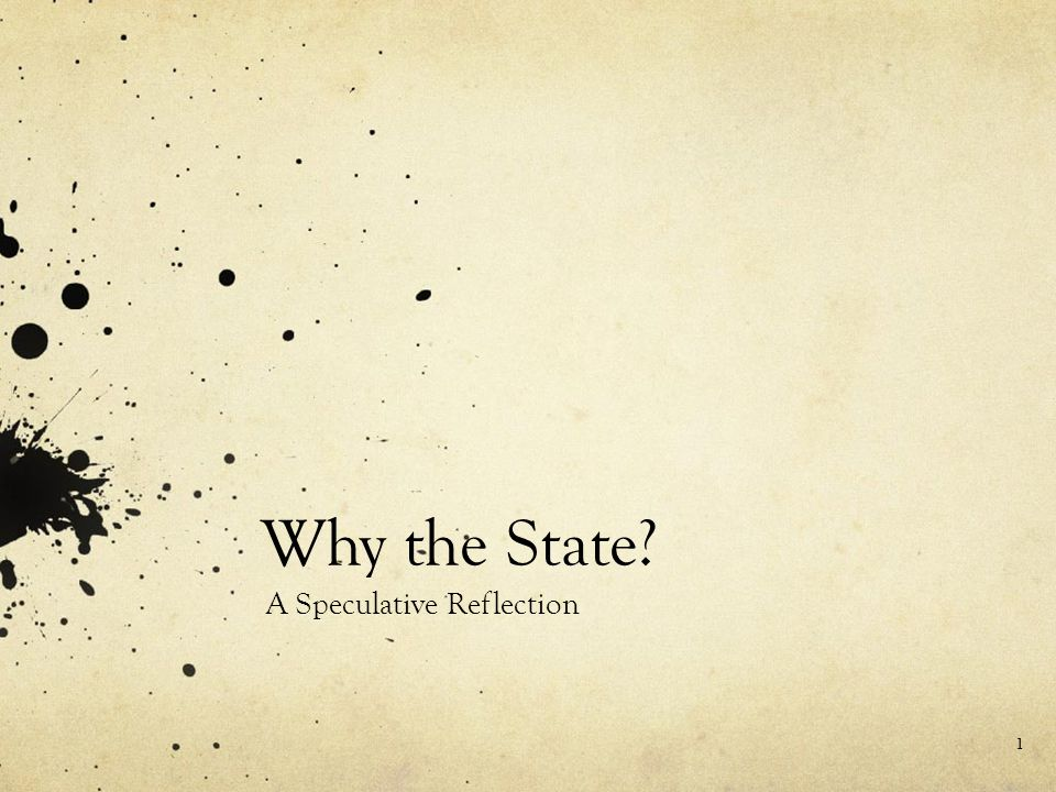 Why the State A Speculative Reflection 1