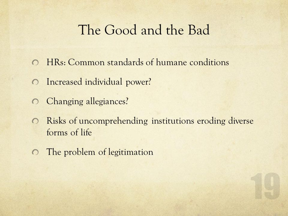 The Good and the Bad HRs: Common standards of humane conditions Increased individual power.