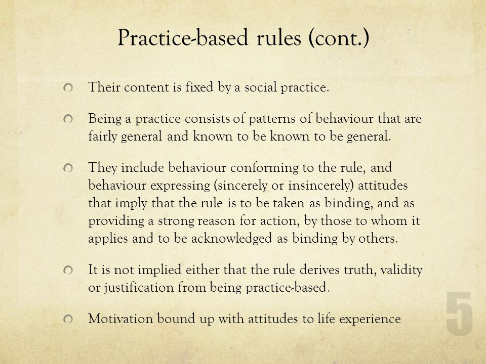 Practice-based rules (cont.) Their content is fixed by a social practice.