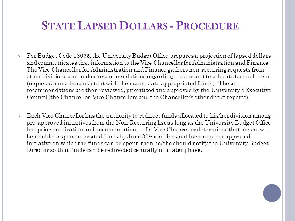 S TATE L APSED D OLLARS - P ROCEDURE  For Budget Code 16065, the University Budget Office prepares a projection of lapsed dollars and communicates that information to the Vice Chancellor for Administration and Finance.