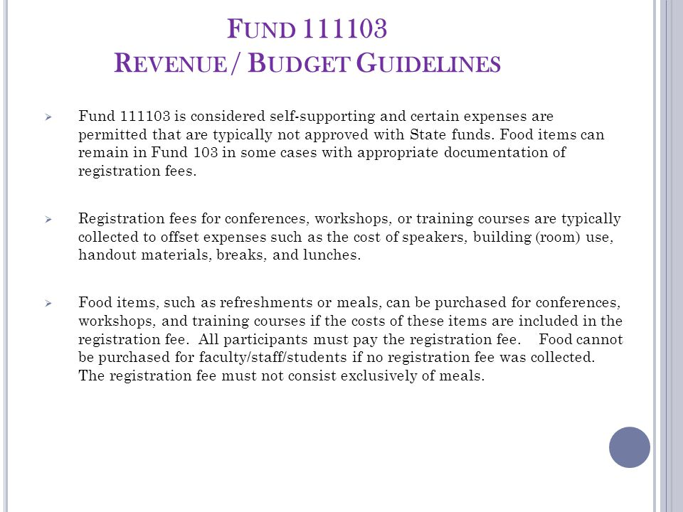 F UND 111103 R EVENUE / B UDGET G UIDELINES  Fund 111103 is considered self-supporting and certain expenses are permitted that are typically not approved with State funds.