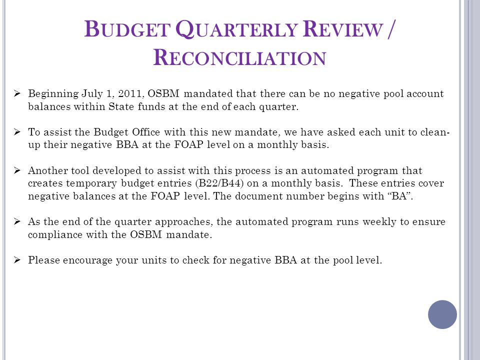 B UDGET Q UARTERLY R EVIEW / R ECONCILIATION  Beginning July 1, 2011, OSBM mandated that there can be no negative pool account balances within State funds at the end of each quarter.