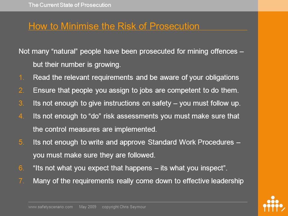 www.safetyscenario.com May 2009 copyright Chris Seymour The Current State of Prosecution How to Minimise the Risk of Prosecution Not many natural people have been prosecuted for mining offences – but their number is growing.