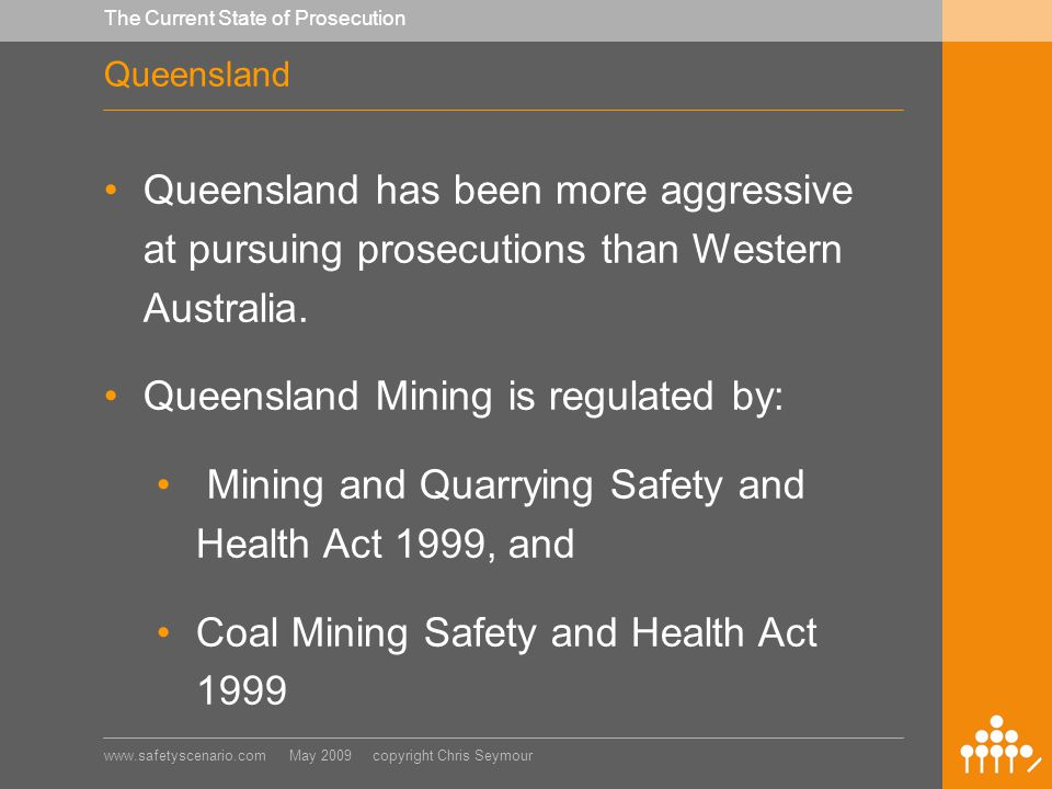 www.safetyscenario.com May 2009 copyright Chris Seymour The Current State of Prosecution Queensland Queensland has been more aggressive at pursuing prosecutions than Western Australia.