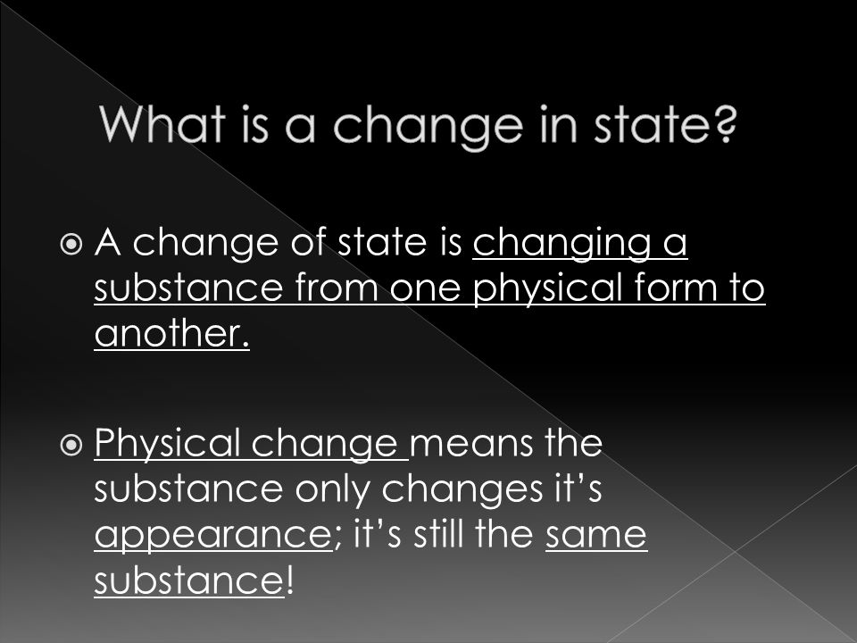  A change of state is changing a substance from one physical form to another.