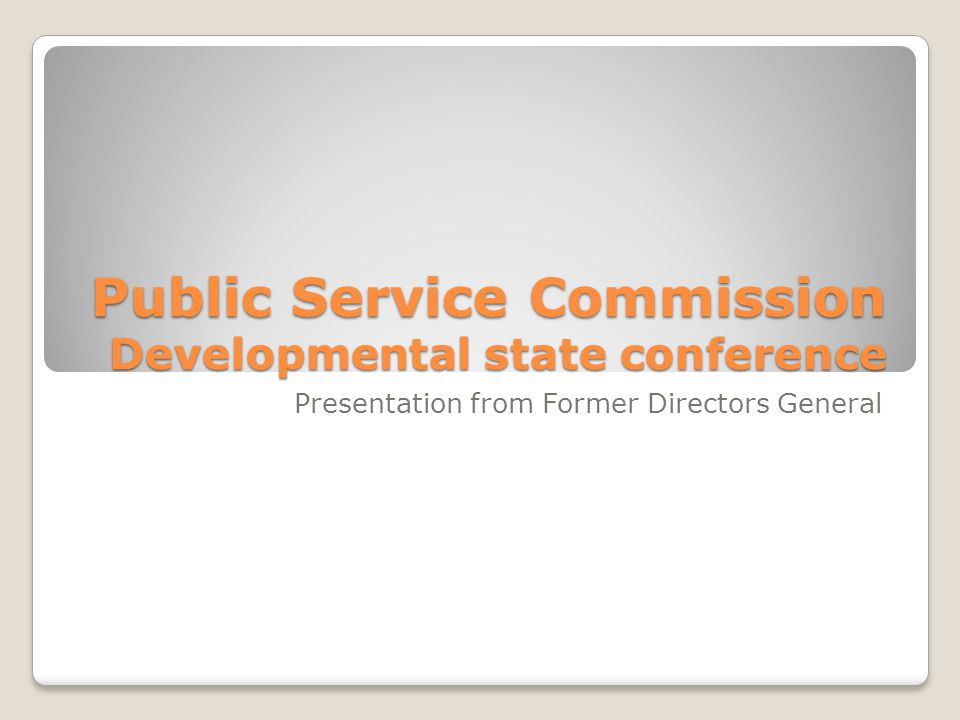 Public Service Commission Developmental state conference Presentation from Former Directors General