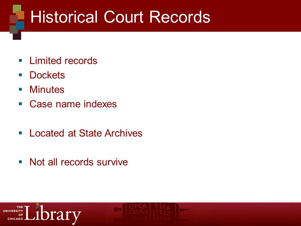  Limited records  Dockets  Minutes  Case name indexes  Located at State Archives  Not all records survive Historical Court Records