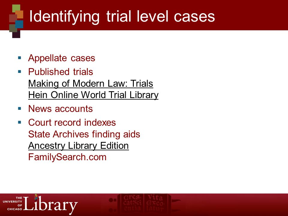  Appellate cases  Published trials Making of Modern Law: Trials Hein Online World Trial Library Making of Modern Law: Trials Hein Online World Trial Library  News accounts  Court record indexes State Archives finding aids Ancestry Library Edition FamilySearch.com Ancestry Library Edition Identifying trial level cases