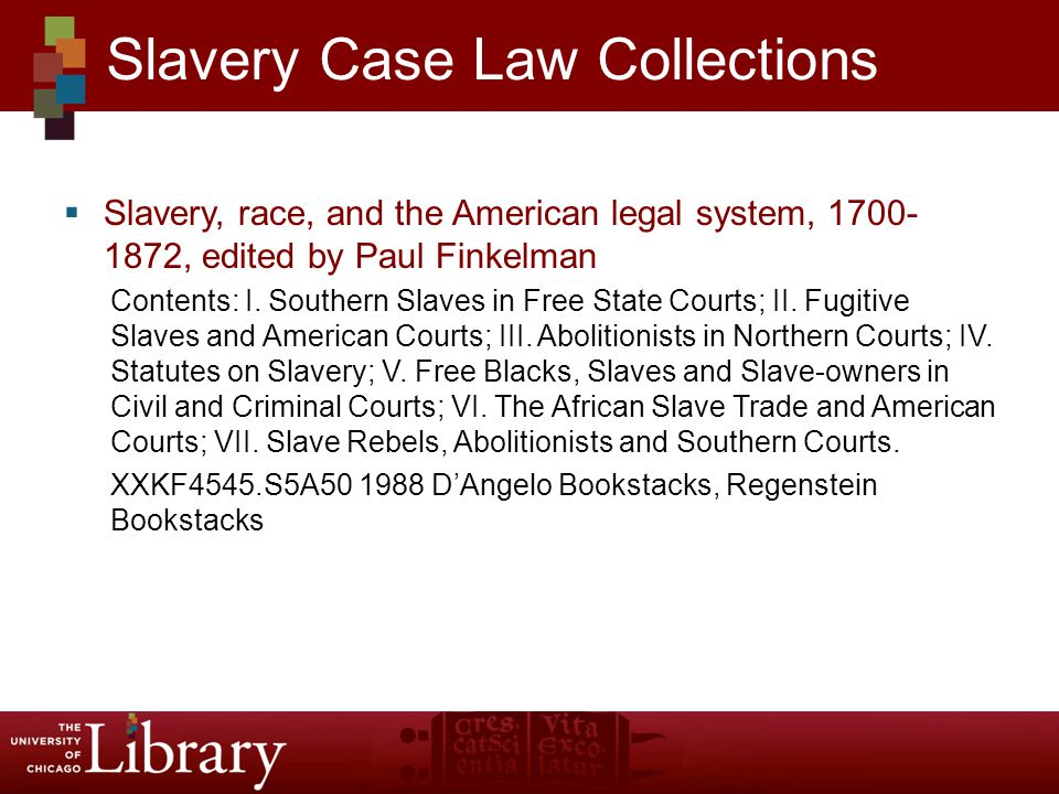  Slavery, race, and the American legal system, 1700- 1872, edited by Paul Finkelman Contents: I.
