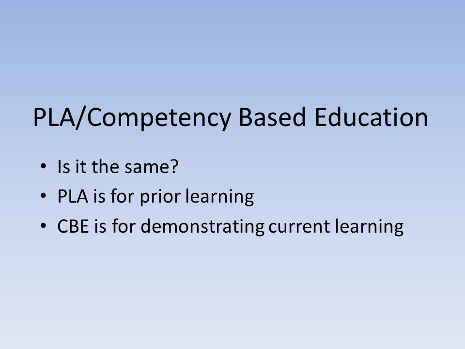 PLA/Competency Based Education Is it the same.