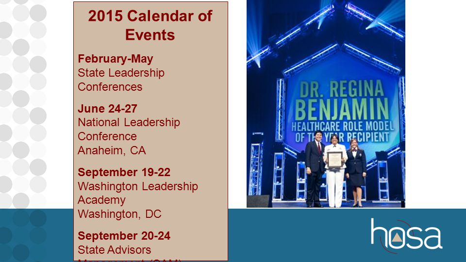 2015 Calendar of Events February-May State Leadership Conferences June 24-27 National Leadership Conference Anaheim, CA September 19-22 Washington Leadership Academy Washington, DC September 20-24 State Advisors Management (SAM) Conference Washington, DC September-November State Fall Conferences
