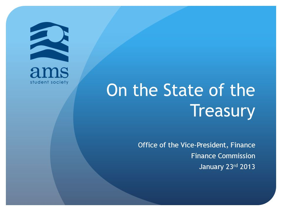 On the State of the Treasury Office of the Vice-President, Finance Finance Commission January 23 rd 2013