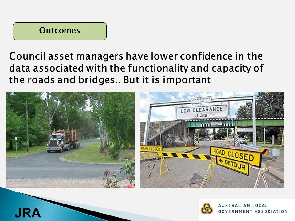 JRA Outcomes Council asset managers have lower confidence in the data associated with the functionality and capacity of the roads and bridges..
