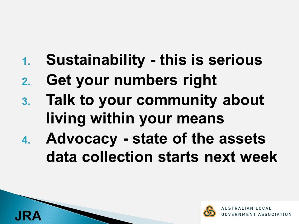 JRA 1. Sustainability - this is serious 2. Get your numbers right 3.