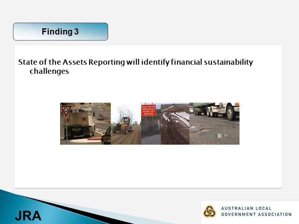 JRA State of the Assets Reporting will identify financial sustainability challenges Finding 3