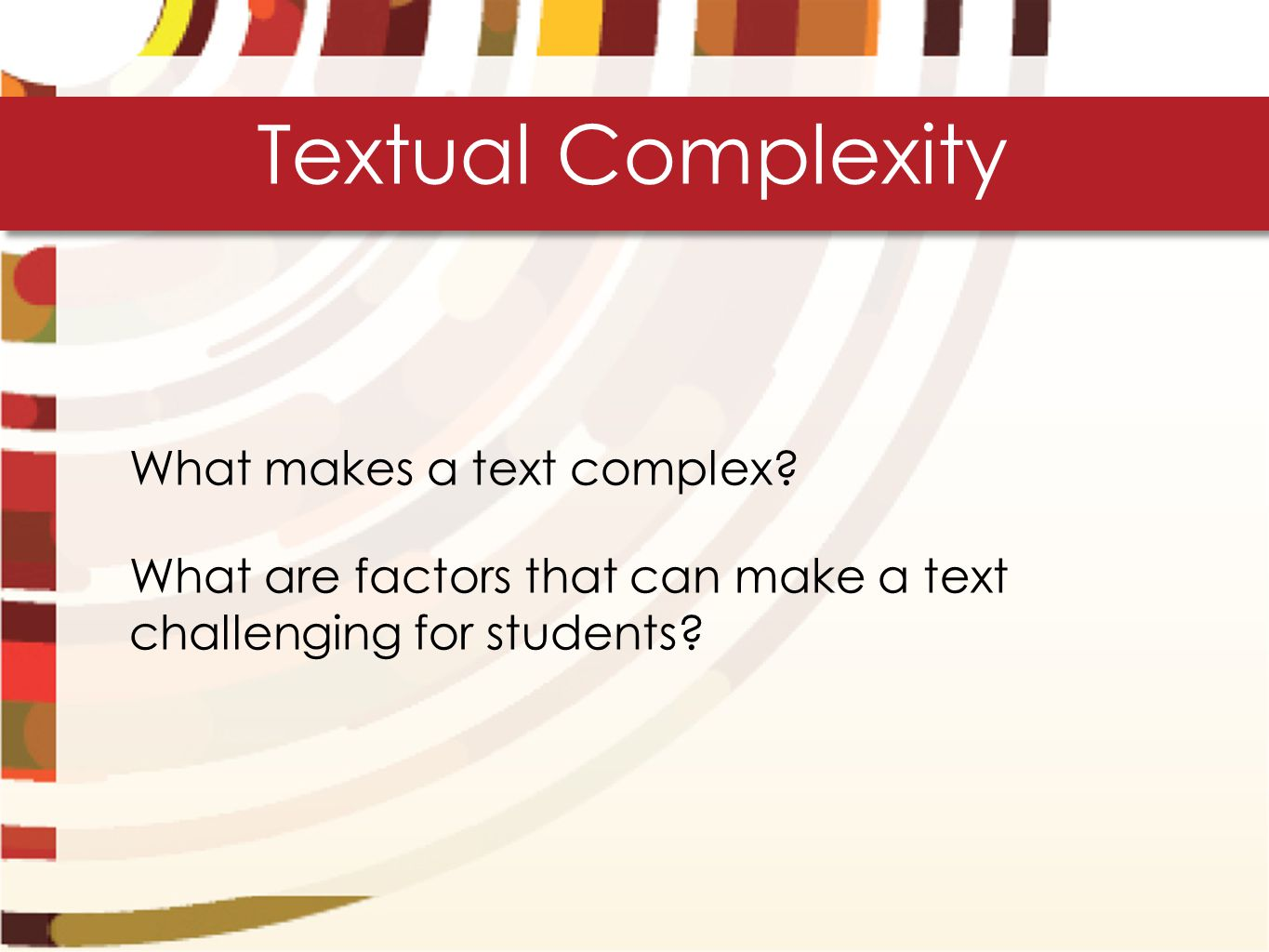 Textual Complexity What makes a text complex.