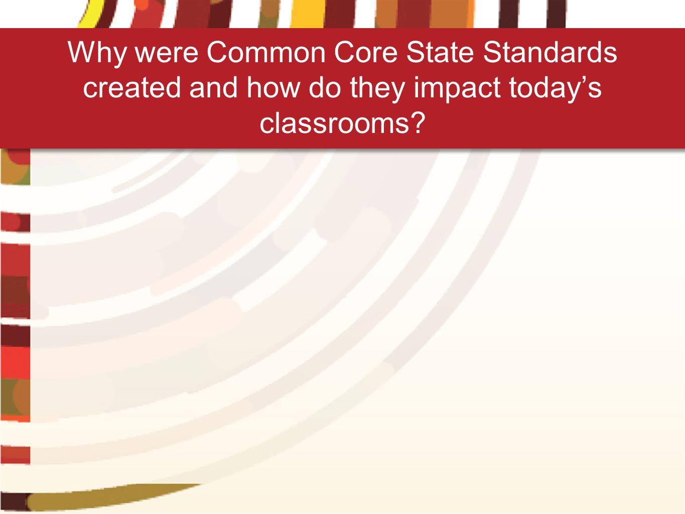 Why were Common Core State Standards created and how do they impact today's classrooms