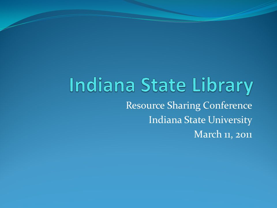 Resource Sharing Conference Indiana State University March 11, 2011