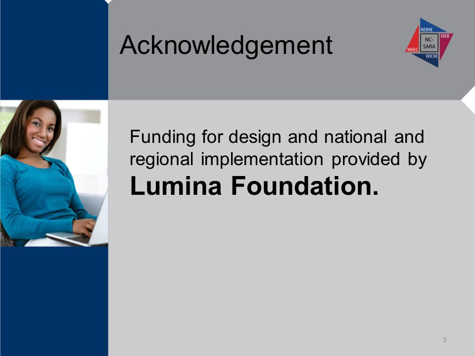 Acknowledgement Funding for design and national and regional implementation provided by Lumina Foundation.