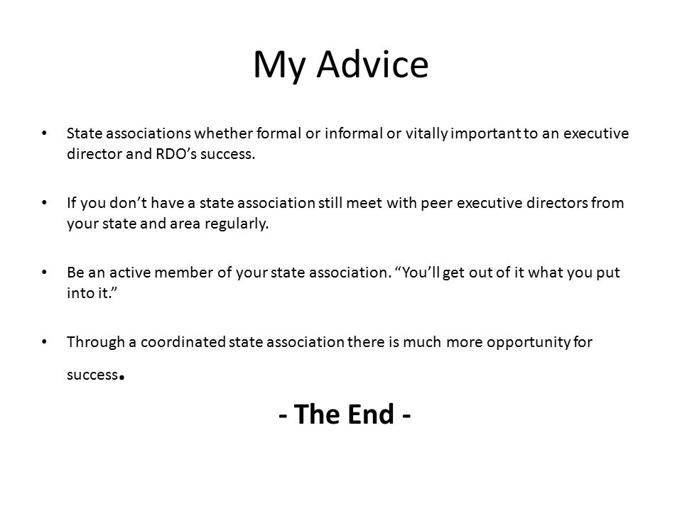 My Advice State associations whether formal or informal or vitally important to an executive director and RDO's success.