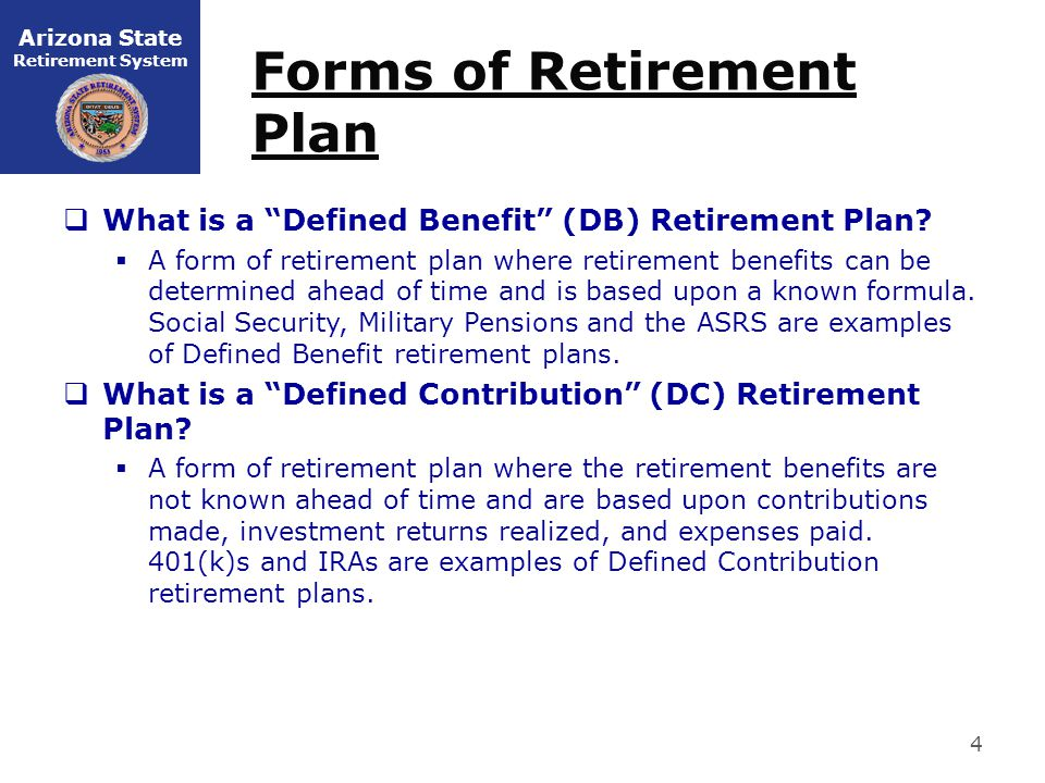 Arizona State Retirement System Forms of Retirement Plan  What is a Defined Benefit (DB) Retirement Plan.