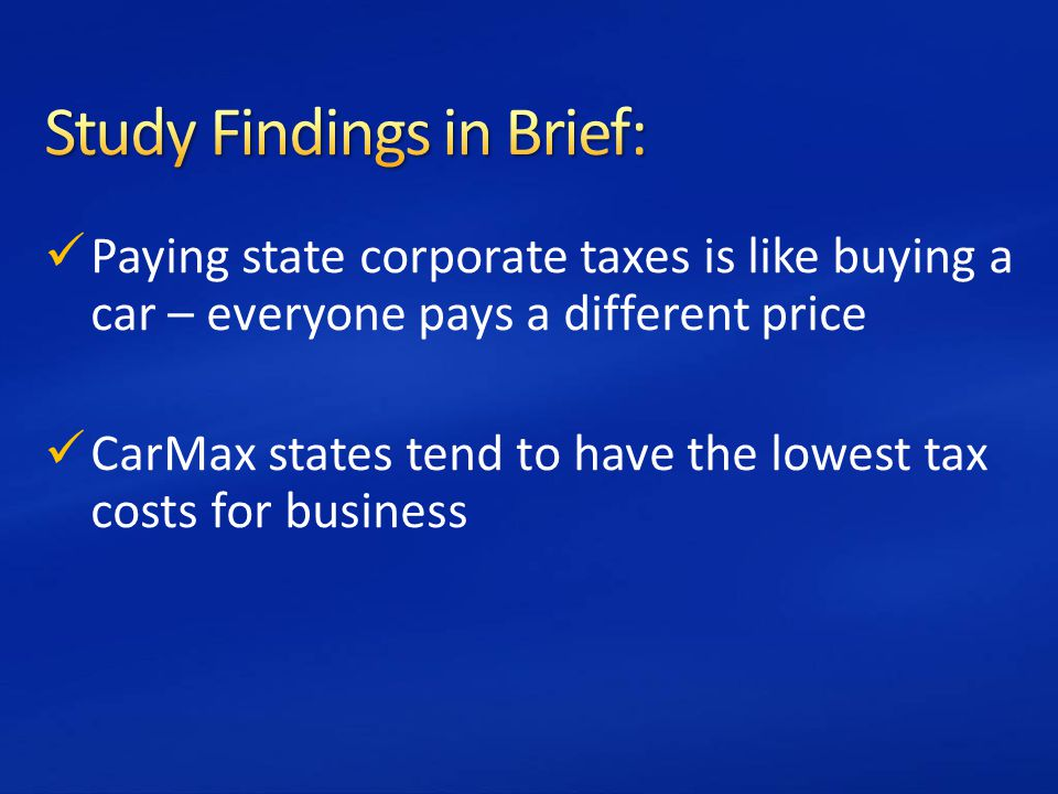 Paying state corporate taxes is like buying a car – everyone pays a different price CarMax states tend to have the lowest tax costs for business