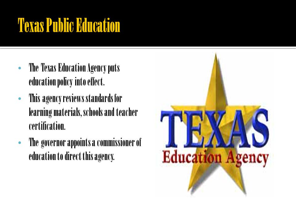 The Texas Education Agency puts education policy into effect.
