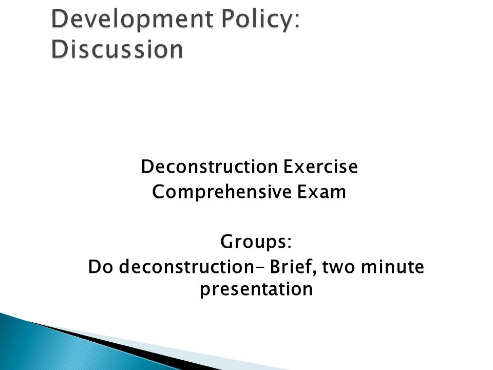 Deconstruction Exercise Comprehensive Exam Groups: Do deconstruction- Brief, two minute presentation