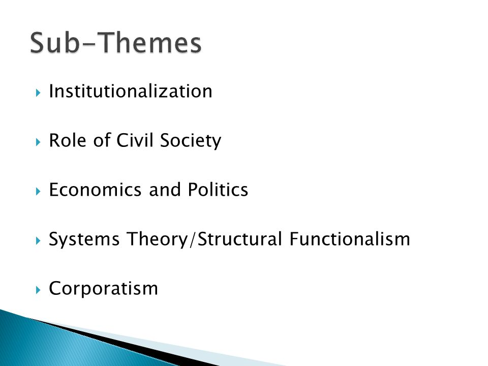  Institutionalization  Role of Civil Society  Economics and Politics  Systems Theory/Structural Functionalism  Corporatism