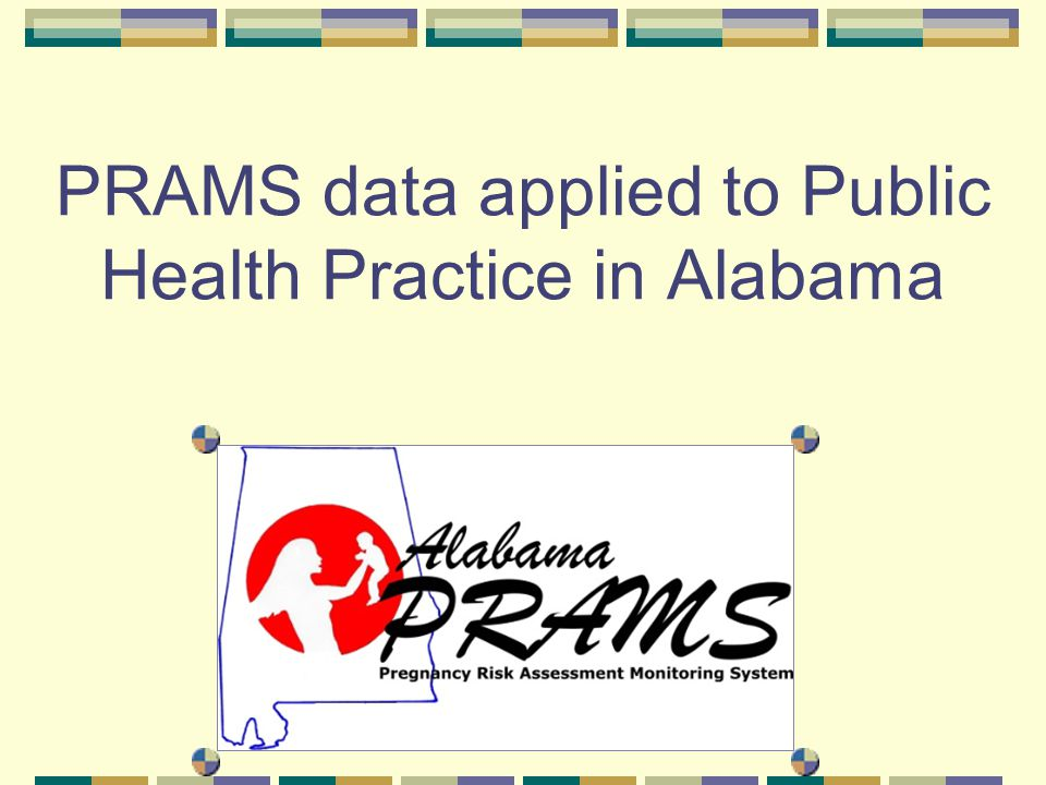 PRAMS data applied to Public Health Practice in Alabama