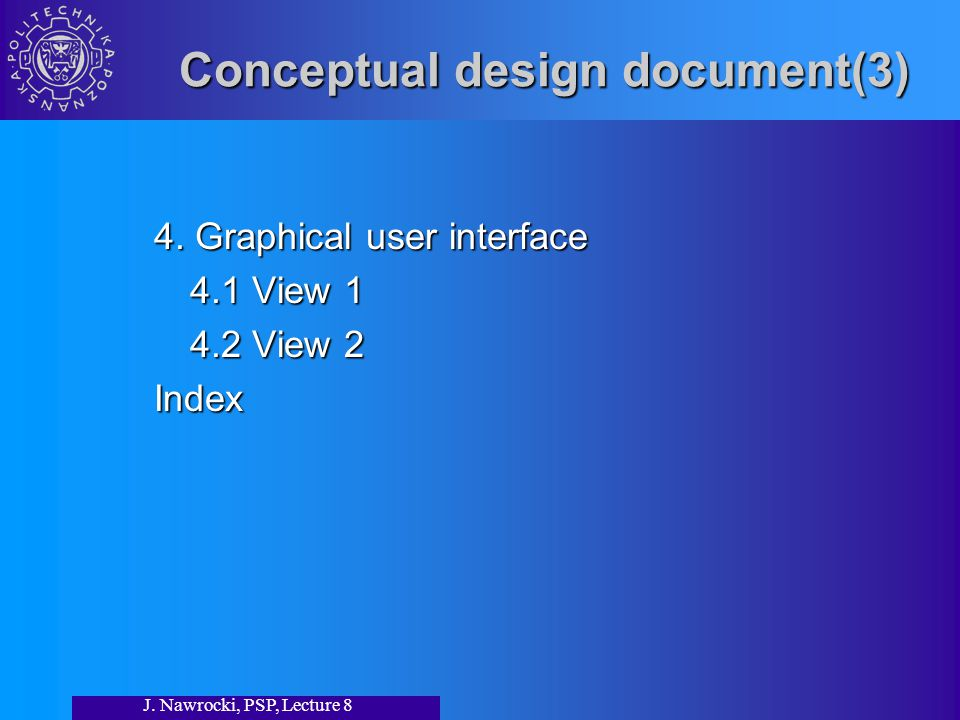 J. Nawrocki, PSP, Lecture 8 Conceptual design document(3) 4.