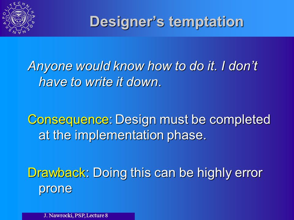 J. Nawrocki, PSP, Lecture 8 Designer's temptation Anyone would know how to do it.