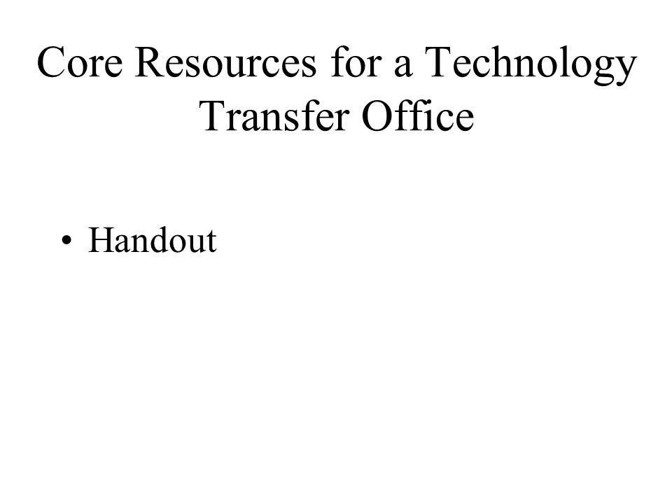 Core Resources for a Technology Transfer Office Handout