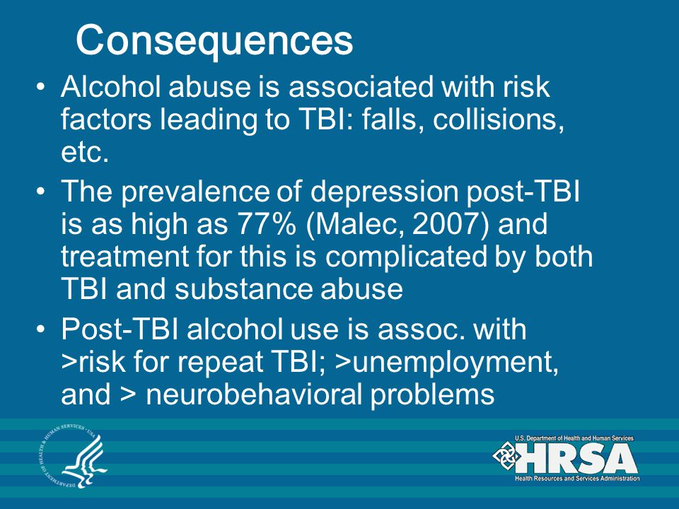 Consequences Alcohol abuse is associated with risk factors leading to TBI: falls, collisions, etc.