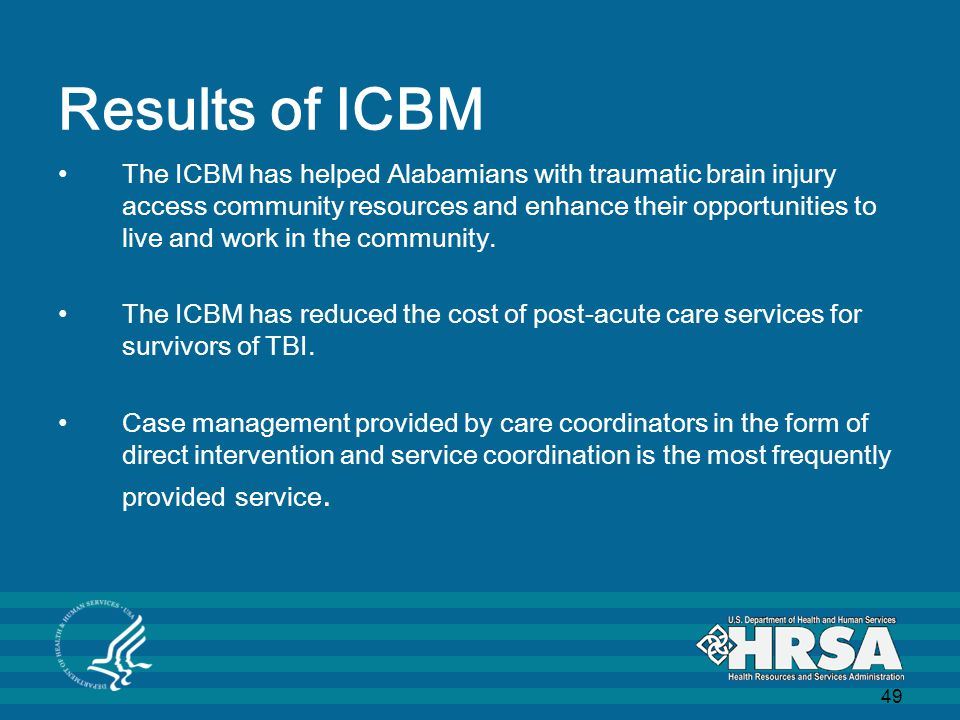 49 Results of ICBM The ICBM has helped Alabamians with traumatic brain injury access community resources and enhance their opportunities to live and work in the community.