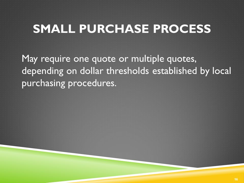 May require one quote or multiple quotes, depending on dollar thresholds established by local purchasing procedures.