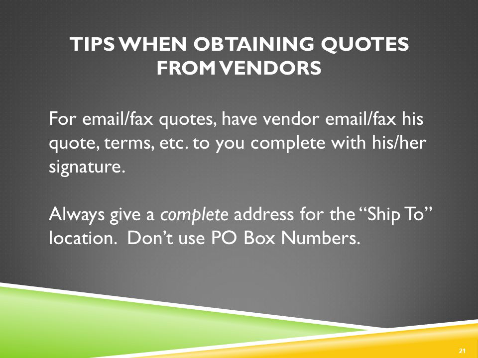 TIPS WHEN OBTAINING QUOTES FROM VENDORS For email/fax quotes, have vendor email/fax his quote, terms, etc.