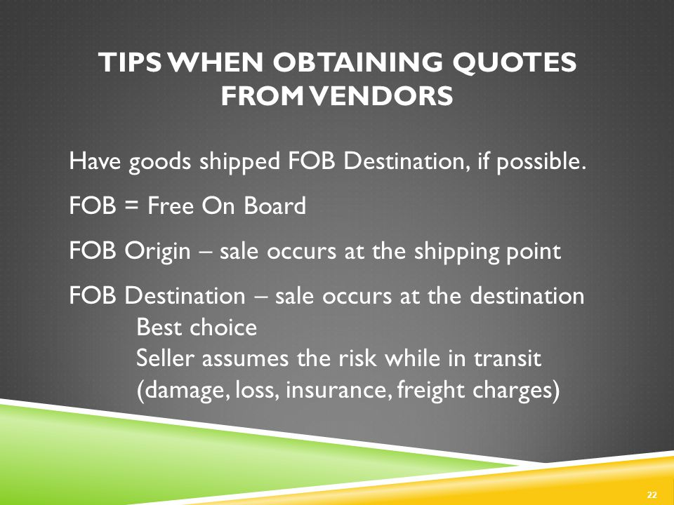 TIPS WHEN OBTAINING QUOTES FROM VENDORS Have goods shipped FOB Destination, if possible.