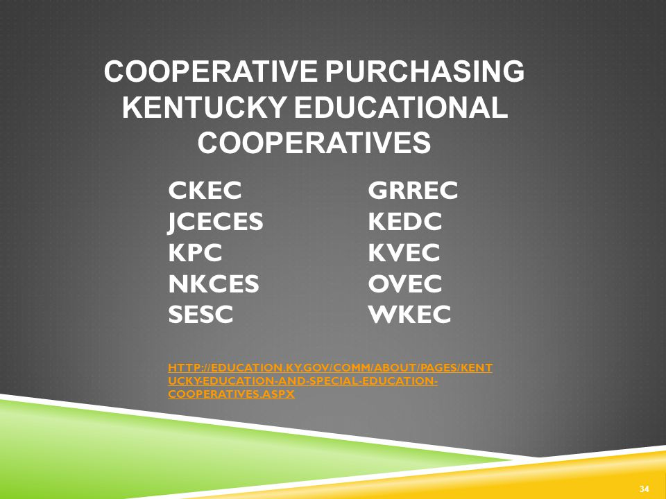 CKEC GRREC JCECESKEDC KPCKVEC NKCESOVEC SESCWKEC HTTP://EDUCATION.KY.GOV/COMM/ABOUT/PAGES/KENT UCKY-EDUCATION-AND-SPECIAL-EDUCATION- COOPERATIVES.ASPX HTTP://EDUCATION.KY.GOV/COMM/ABOUT/PAGES/KENT UCKY-EDUCATION-AND-SPECIAL-EDUCATION- COOPERATIVES.ASPX 34 COOPERATIVE PURCHASING KENTUCKY EDUCATIONAL COOPERATIVES