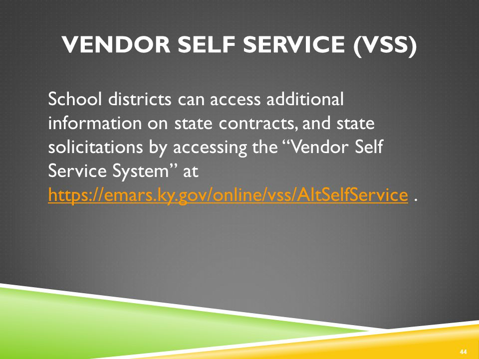 VENDOR SELF SERVICE (VSS) School districts can access additional information on state contracts, and state solicitations by accessing the Vendor Self Service System at https://emars.ky.gov/online/vss/AltSelfService.