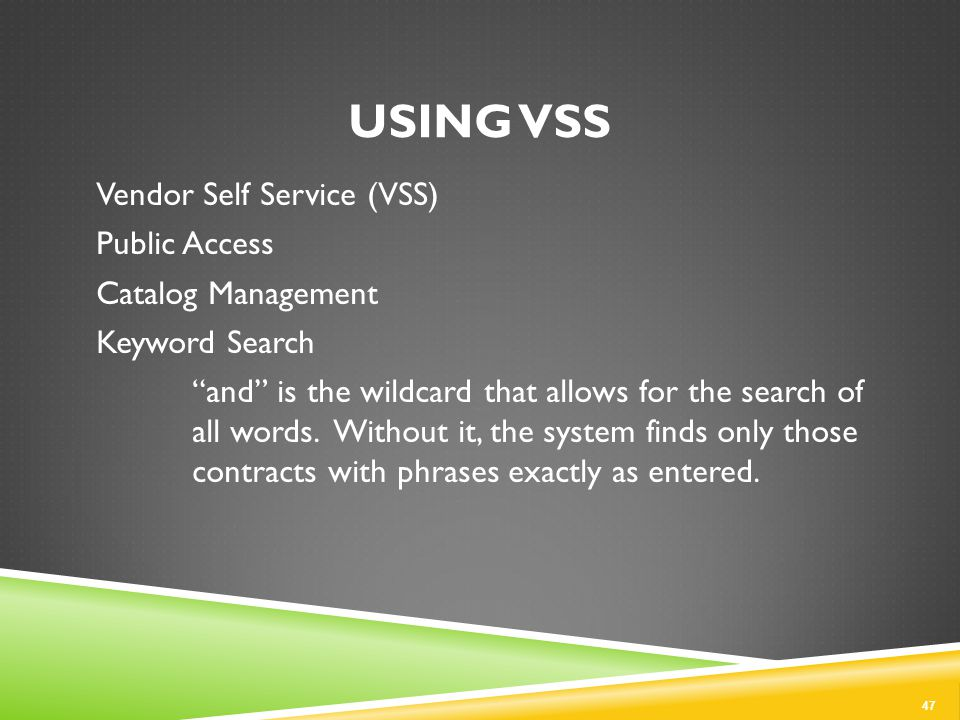 USING VSS Vendor Self Service (VSS) Public Access Catalog Management Keyword Search and is the wildcard that allows for the search of all words.