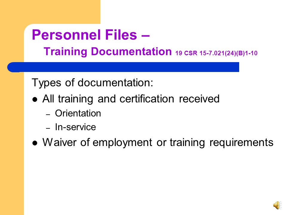Personnel Files – Employment Application 19 CSR 15-7.021(24)(B)1-10 The Employment Application shall include: Employee signature Sufficient documentation to verify age, education, and work experience Employment and termination dates Reference checks