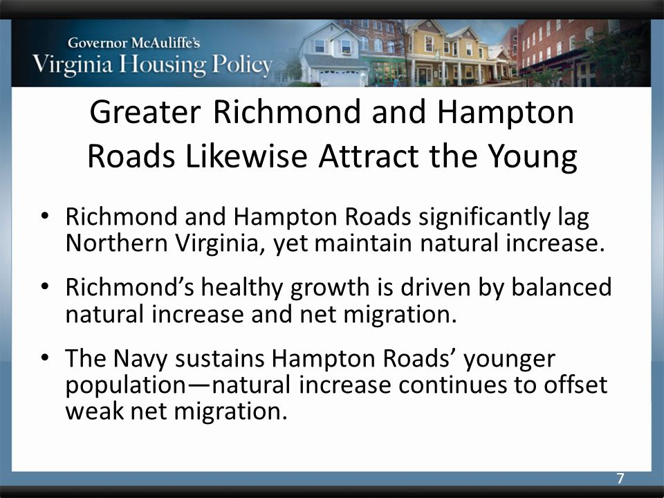 Greater Richmond and Hampton Roads Likewise Attract the Young Richmond and Hampton Roads significantly lag Northern Virginia, yet maintain natural increase.