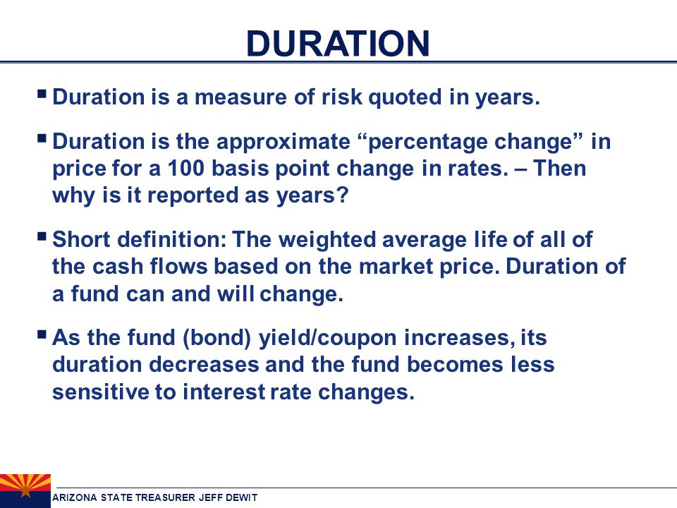 ARIZONA STATE TREASURER JEFF DEWIT DURATION  Duration is a measure of risk quoted in years.