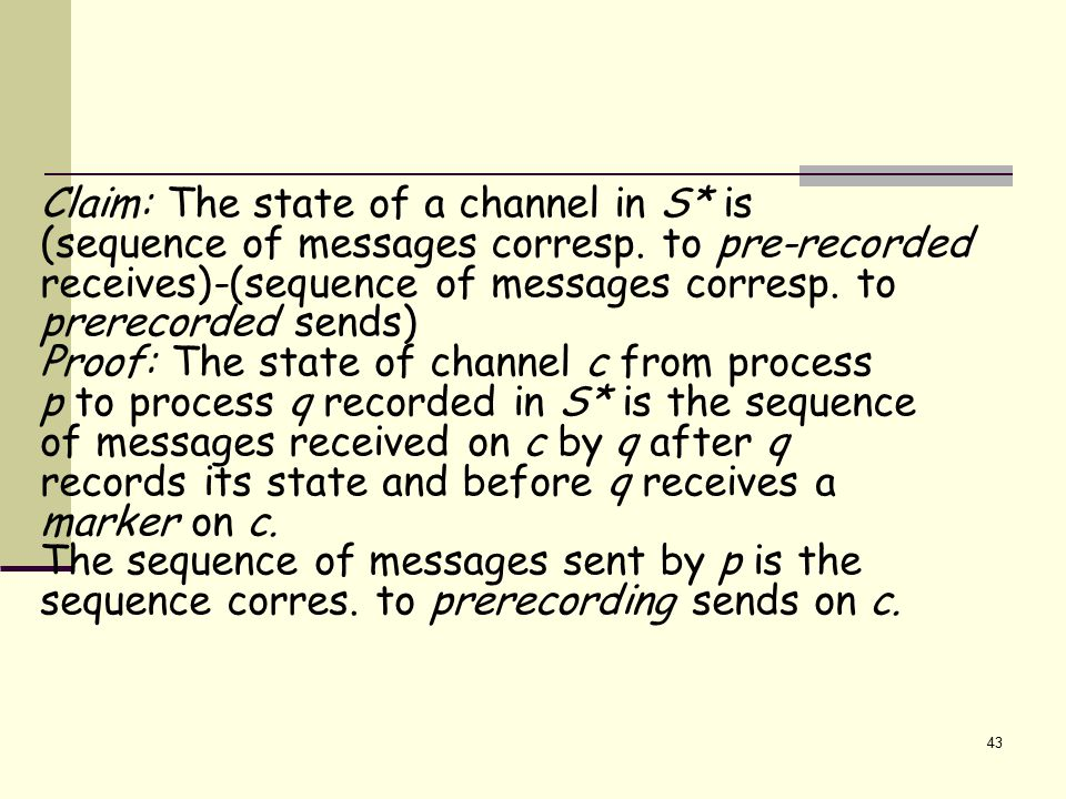 43 Claim: The state of a channel in S* is (sequence of messages corresp.